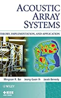 Acoustic Array Systems: Theory, Implementation, and Application (Wiley - IEEE)