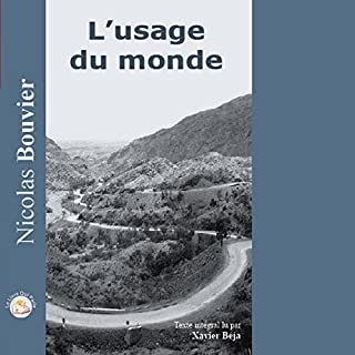 L'usage du Monde                   By:                                                                                                                                 Nicolas Bouvier                               Narrated by:                                                                                                                                 Xavier Béja                      Length: 10 hrs and 47 mins     Not rated yet     Overall 0.0