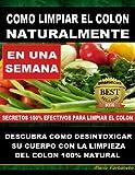 COMO LIMPIAR EL COLON NATURALMENTE - Descubra Como Desintoxicar Su Cuerpo Con La Limpieza Del Colon Natural