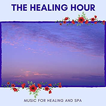 The Healing Hour - Music For Healing And Spa