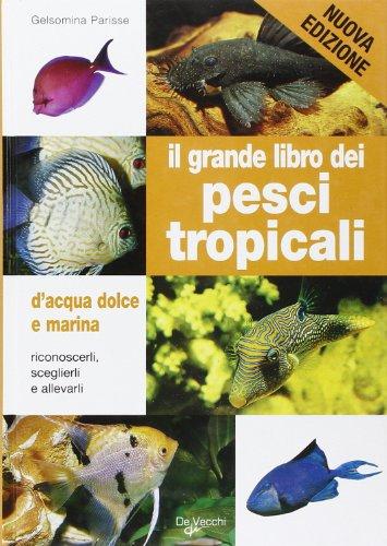 Il grande libro dei pesci tropicali. D'acqua dolce e marina