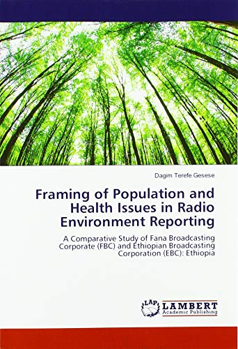 Framing of Population and Health Issues in Radio Environment Reporting: A Comparative Study of Fana Broadcasting Corporate (FBC) and Ethiopian Broadcasting Corporation (EBC): Ethiopia
