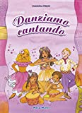 Danziamo cantando. Sedici semplici danze popolari dei paesi europei ed extraeuropei. Con C...