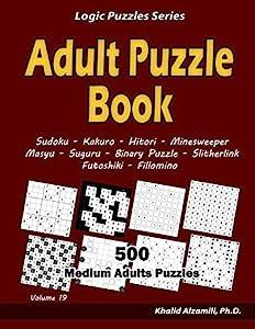 Adult Puzzle Book: 500 Medium Adults Puzzles (Sudoku, Kakuro, Hitori, Minesweeper, Masyu, Suguru, Binary Puzzle, Slitherlink, Futoshiki, Fillomino) (Logic Puzzles Series)