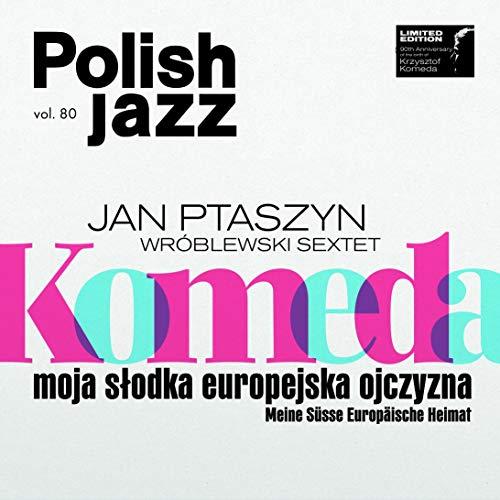 Jan Ptaszyn - Wroblewski - Moja Slodka Europejska..