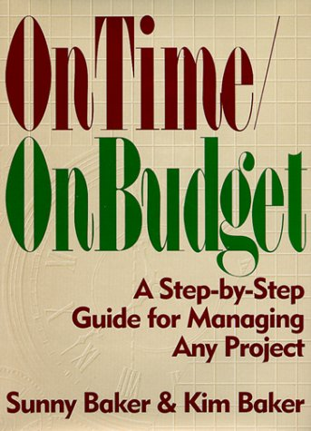 On Time/on Budget: A Step-By-Step Guide for Managing Any Project