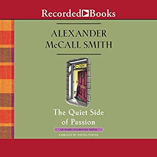 The Quiet Side of Passion                   By:                                                                                                                                 Alexander McCall Smith                               Narrated by:                                                                                                                                 Davina Porter                      Length: 9 hrs and 1 min     150 ratings     Overall 4.3