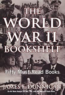 The World War Ii Bookshelf: 50 Must-Read Books on the History, Strategy, and Tactics of War