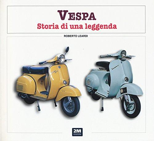 Vespa. Storia di una leggenda. Ediz. illustrata