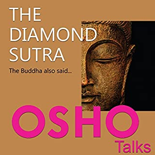 The Diamond Sutra     The Buddha Also Said...              Written by:                                                                                                                                 OSHO                               Narrated by:                                                                                                                                 OSHO                      Length: 13 hrs and 47 mins     1 rating     Overall 5.0