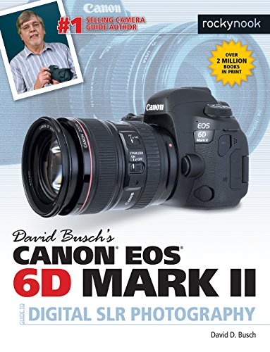 David Busch's Canon EOS 6D Mark II Guide to Digital SLR Photography (The David Busch Camera Guide Series)