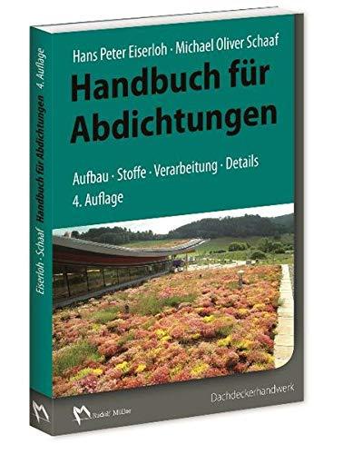Handbuch für Abdichtungen: Aufbau, Stoffe, Verarbeitung, Details