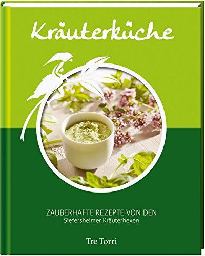 Kräuterküche: Zauberhafte Rezepte von den Siefersheimer Kräuterhexen