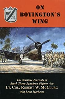 On Boyington's Wing: The Wartime Journals of Black Sheep Squadron Fighter Ace Lt. Col. Robert W. McClurg
