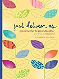 Just Between Us: Grandmother & Granddaughter — A No-Stress, No-Rules Journal (Grandmother Gifts, Gifts for Granddaughters, Grandparent Books, Girls Writing Journal)