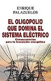 El oligopolio que domina el sistema eléctrico: Consecuencias para la transición energética (Anverso nº 18)