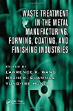 Waste Treatment in the Metal Manufacturing, Forming, Coating, and Finishing Industries (Advances in Industrial and Hazardous Wastes Treatment)