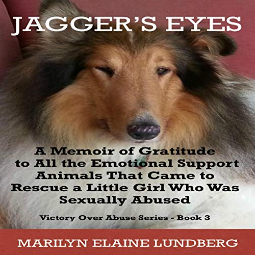 Jagger's Eyes: A Memoir of Gratitude to All the Emotional Support Animals That Came to Rescue a Little Girl Who Was Sexually Abused audiobook cover art