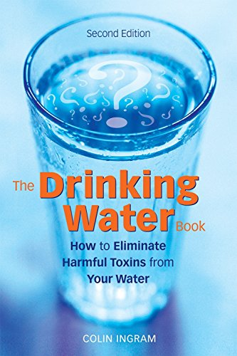 The Drinking Water Book: How to Eliminate Harmful Toxins from...