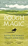 Rough Magic: Riding the world's wildest horse race. A Richard and Judy Book Club pick