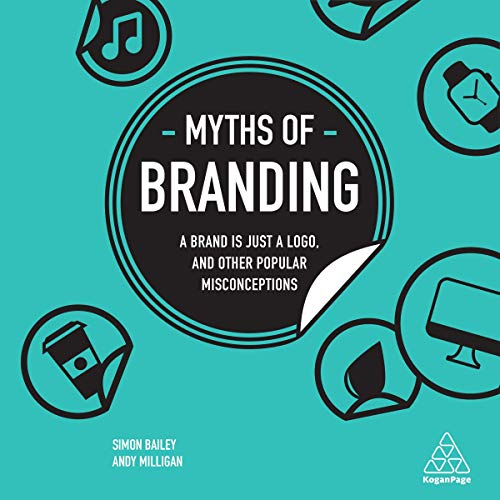 Myths of Branding: A Brand Is Just a Logo, and Other Popular Misconceptions cover art