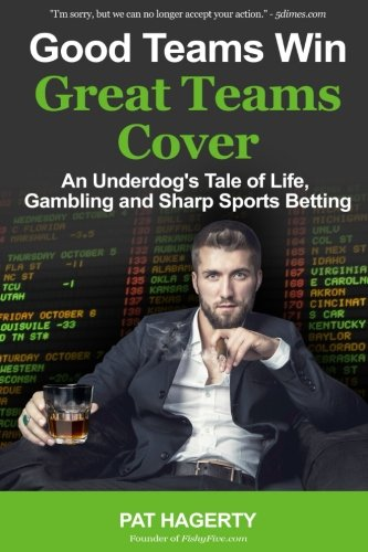 Compare Textbook Prices for Good Teams Win, Great Teams Cover: An Underdog's Tale of Life, Gambling and Sharp Sports Betting  ISBN 9781530901524 by Hagerty, Pat