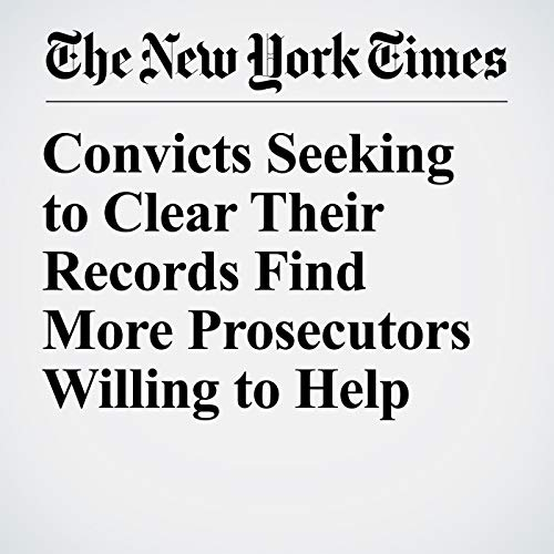 Convicts Seeking to Clear Their Records Find More Prosecutors Willing to Help copertina