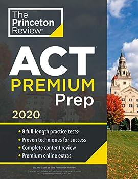 Princeton Review ACT Premium Prep 2020  8 Practice Tests + Content Review + Strategies  College Test Preparation