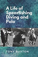 A Life Of Spearfishing Diving and Polo