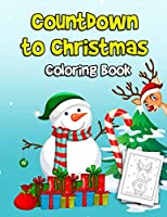 Countdown to Christmas Coloring Book: Advent Calendar For Toddlers Children Adults and Kids Perfect Gifts Activity Challanges