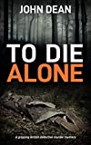 TO DIE ALONE: A Gripping British Detective Murder Mystery (Detective Chief Inspector Jack Harris Book 3) (English Edition)