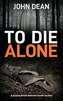 TO DIE ALONE: A Gripping British Detective Murder Mystery (Detective Chief Inspector Jack Harris Book 3) by [John Dean]