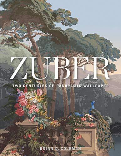 Coleman, B: Zuber: Two Centuries of Panoramic Wallpaper