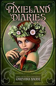 Pixieland Diaries (Pixieland Dairies Book 1) by [Christina Bauer]