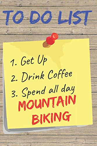To Do List Mountain Biking Blank Lined Journal Notebook: A daily diary, composition or log book, gift idea for people who love to ride mountain bikes!!