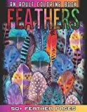 Feathers: An Awesome Adult Coloting Book With 52 Cute Feathers Collections for Anti Stress and Relaxations - Feathers Coloring Book For Bird Lovers