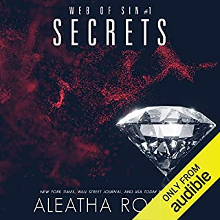 Secrets                   By:                                                                                                                                 Aleatha Romig                               Narrated by:                                                                                                                                 Savannah Peachwood,                                                                                        Alexander Cendese                      Length: 8 hrs and 6 mins     250 ratings     Overall 4.5