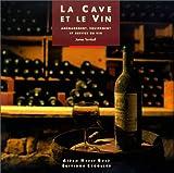 La Cave et le vin. Aménagement, équipement et service du vin