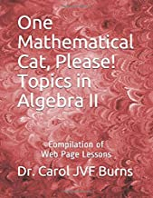 One Mathematical Cat, Please! Topics in Algebra II: Compilation of Web Page Lessons