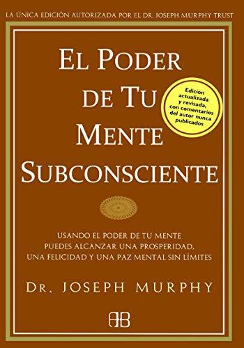 El Poder De Tu Mente Subconsciente: Usando el poder de tu mente puedes alcanzar una prosperidad, una felicidad y una paz mental sin límites