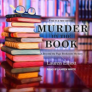 Murder by the Book     Beyond the Page Bookstore Mystery, Book 1              By:                                                                                                                                 Lauren Elliott                               Narrated by:                                                                                                                                 Karen White                      Length: 8 hrs and 40 mins     67 ratings     Overall 4.0