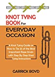 Knot Tying Book for Everyday Occasion: A Knot Tying Guide on How to Tie 25 of the Most Important Rope Knots with Step By Step Knot Tying Instructions (English Edition)
