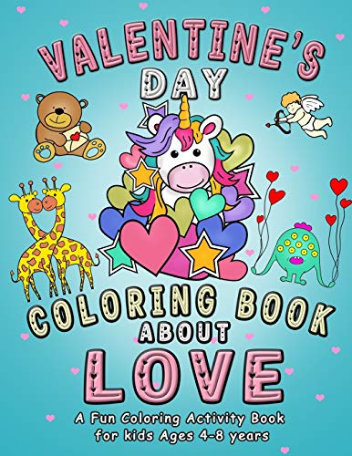 Valentine's Day Coloring Book About Love: A fun Coloring Activity for kids with Cute Animals - Unicorn, Dinosaur, Monster, Cat, Mermaid in love - Makes an Awesome Gift for children.