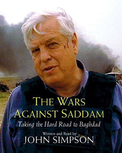 The Wars Against Saddam: The Hard Road to Baghdad