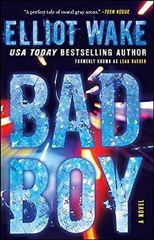 Bad Boy: A Novel by [Elliot Wake]