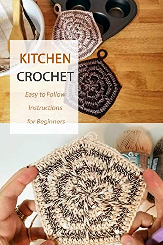 Kitchen Crochet : Easy to Follow Instructions for Beginners: Gift Ideas for Holiday