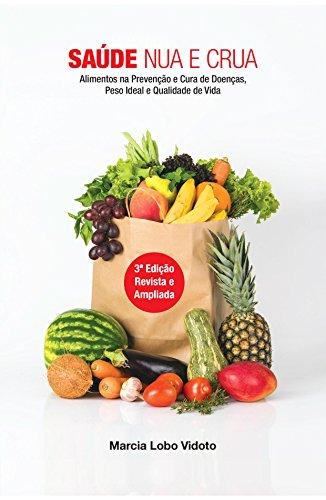 Saúde Nua e Crua: Alimentos Na Prevenção e Cura de Doenças, Peso Ideal e Qualidade de Vida (Portuguese Edition)