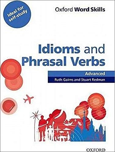 Oxford Word Skills: Advanced. Idioms & Phrasal Verbs Student Book with Key: Learn and practise English vocabulary