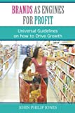 Brands as Engines for Profit: Universal Guidelines on How to Drive Growth
