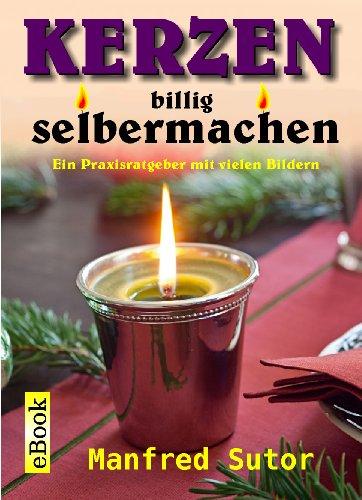 Kerzen billig selbermachen: Ein Praxisratgeber für Sparfüchse